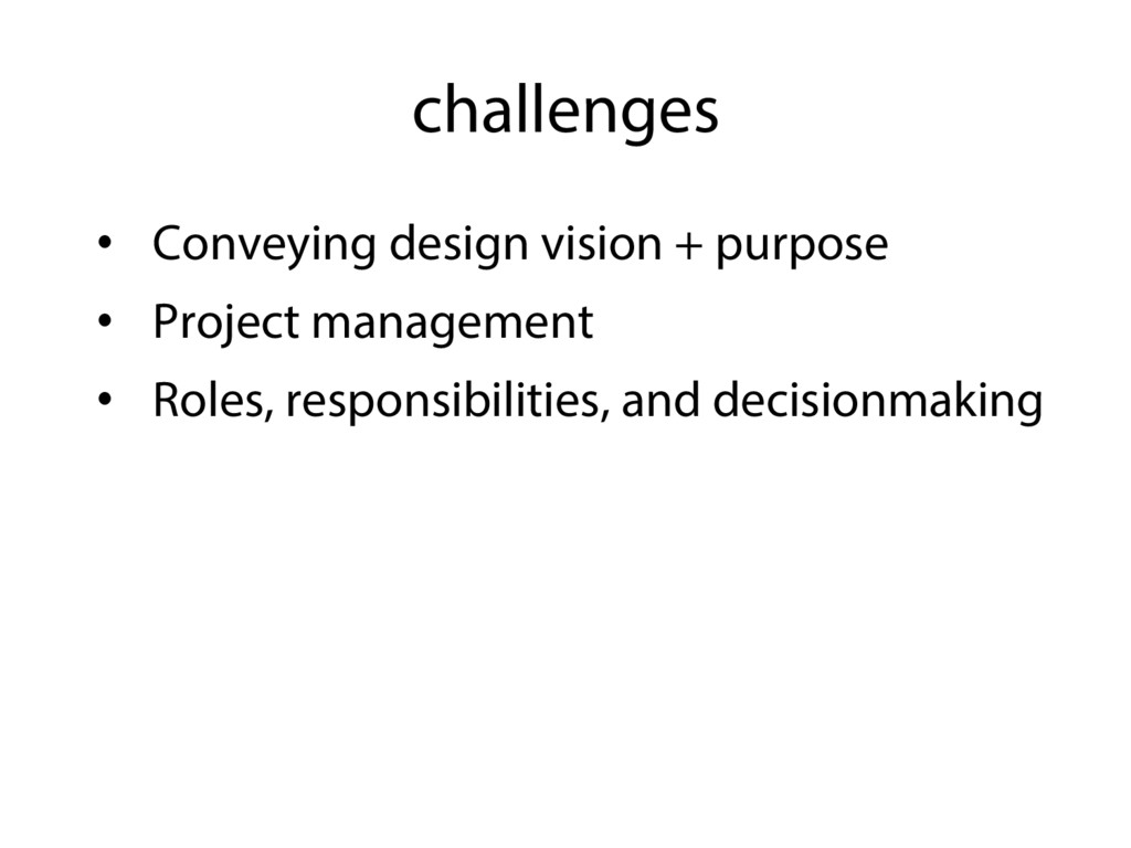 challenges •  Conveying design vision + purpose...