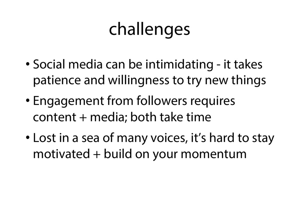 challenges • Social media can be intimidating -...