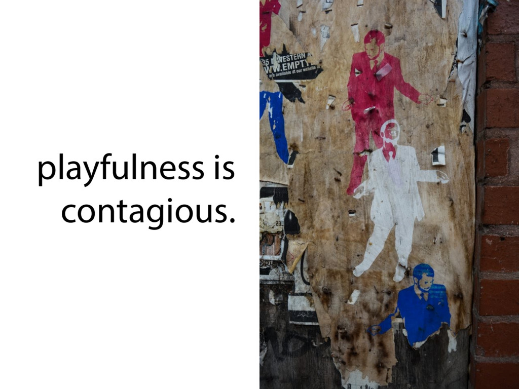 playfulness is contagious.