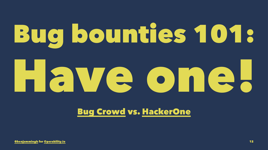 Bug bounties 101: Have one! Bug Crowd vs. Hacke...
