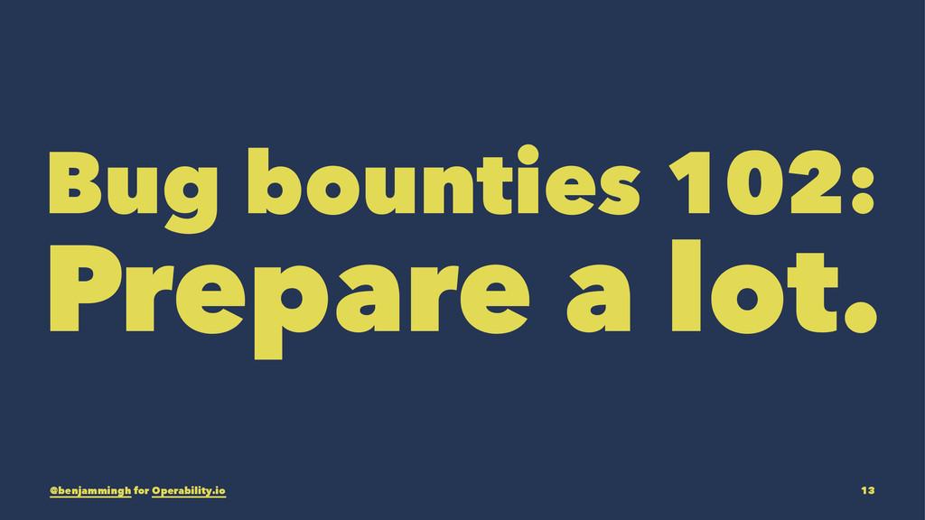 Bug bounties 102: Prepare a lot. @benjammingh f...