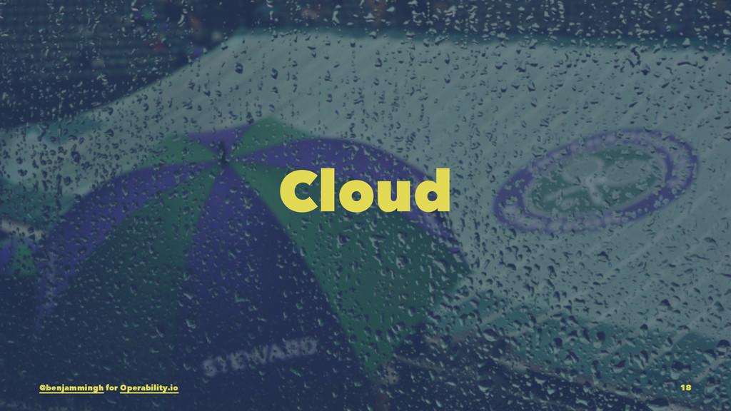 Cloud @benjammingh for Operability.io 18