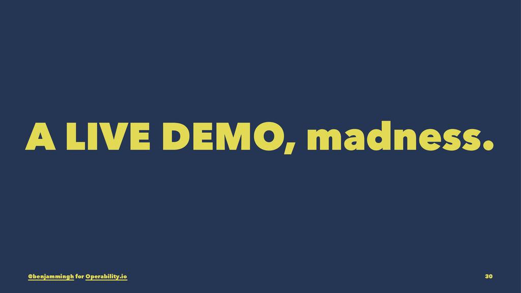 A LIVE DEMO, madness. @benjammingh for Operabil...