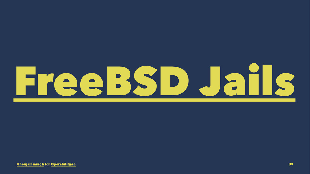 FreeBSD Jails @benjammingh for Operability.io 33