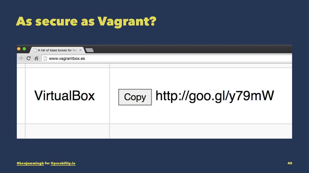As secure as Vagrant? @benjammingh for Operabil...
