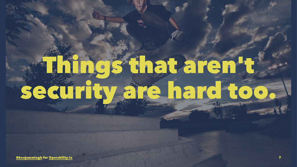 Things that aren't security are hard too. @benj...