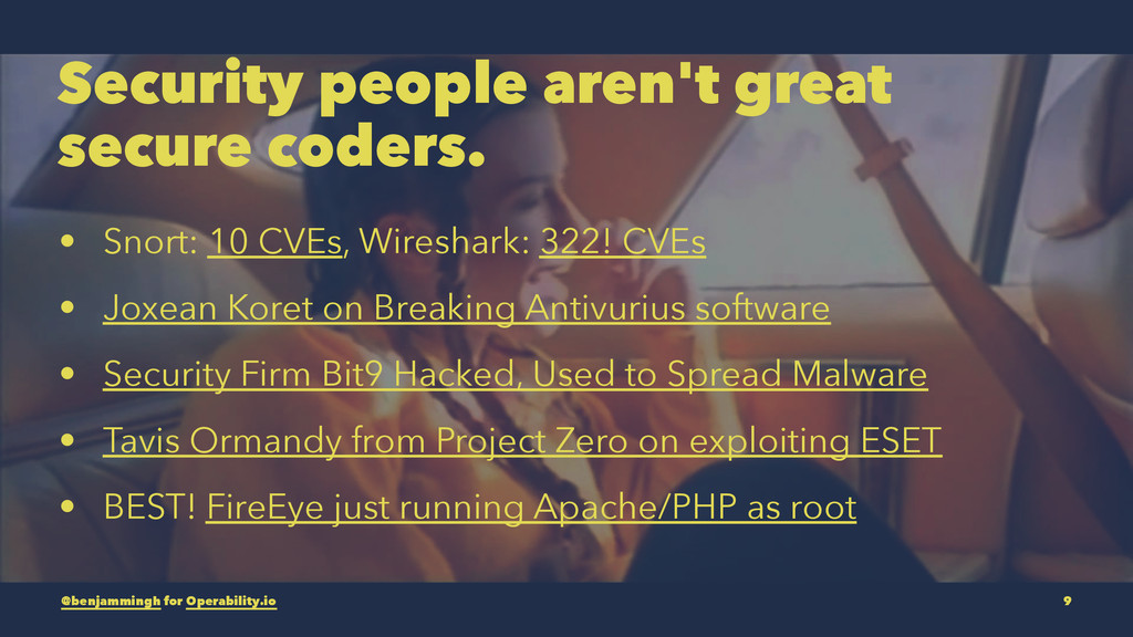 Security people aren't great secure coders. • S...