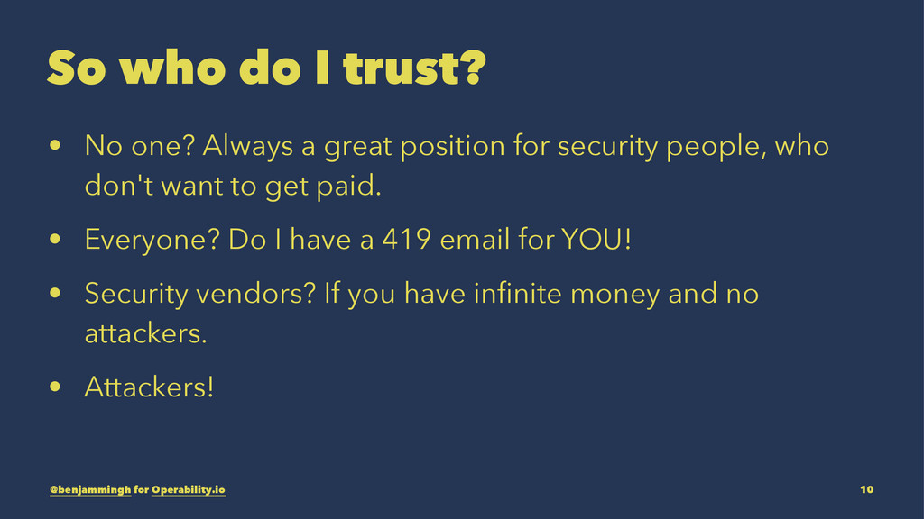 So who do I trust? • No one? Always a great pos...