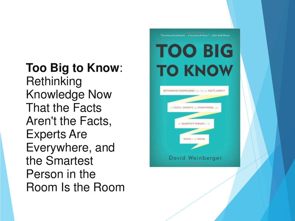 Too Big to Know: Rethinking Knowledge Now That ...