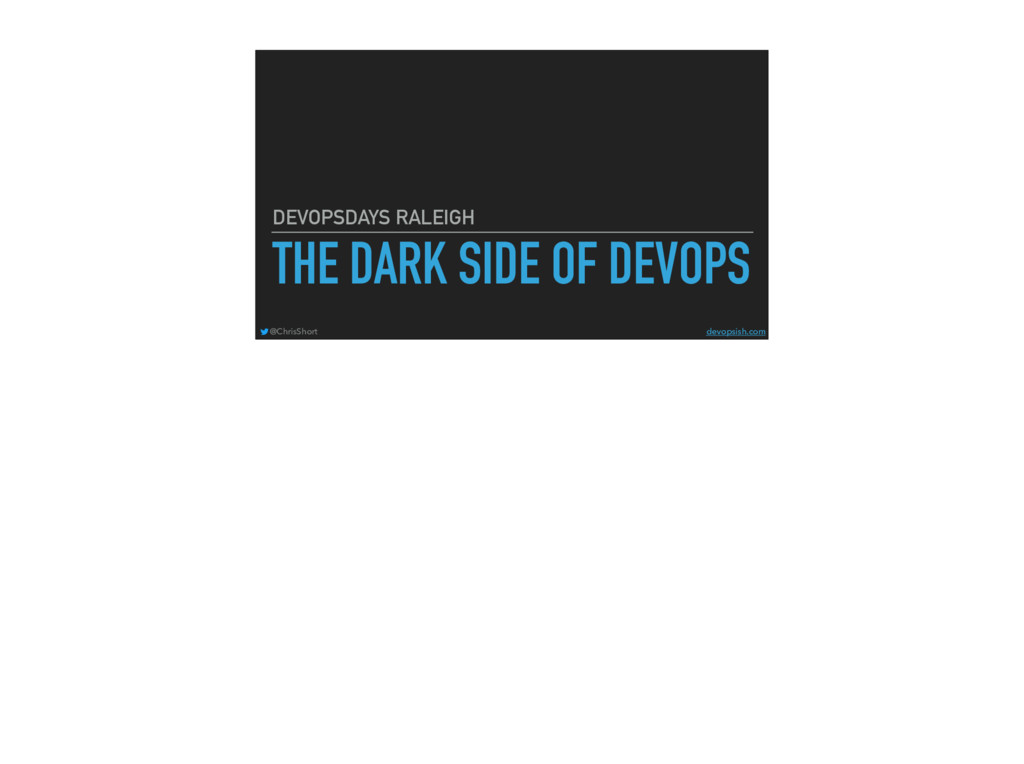 THE DARK SIDE OF DEVOPS DEVOPSDAYS RALEIGH @Chr...