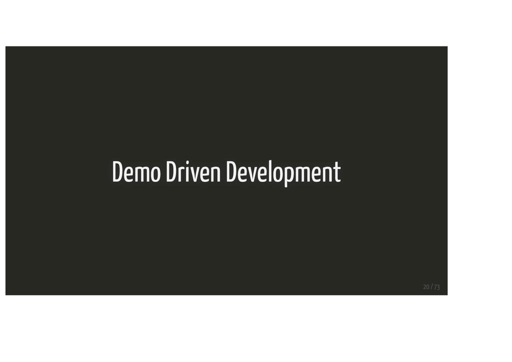 Demo Driven Development 20 / 73