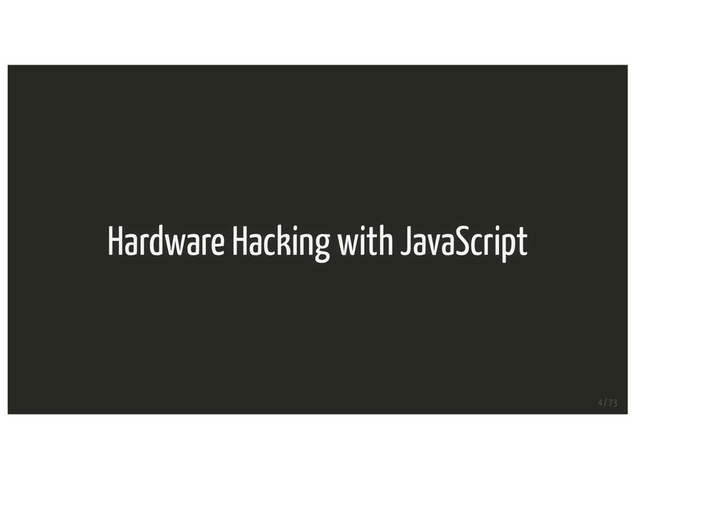 Hardware Hacking with JavaScript 4 / 73