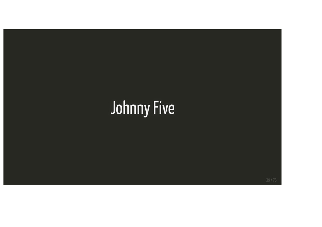 Johnny Five 39 / 73