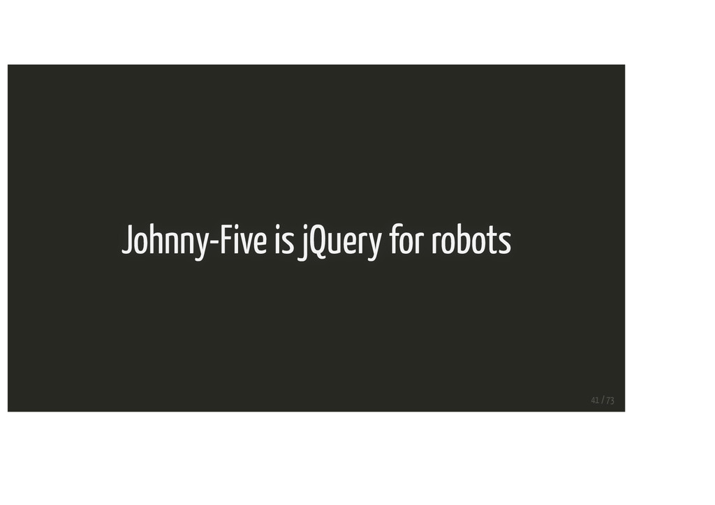 Johnny-Five is jQuery for robots 41 / 73