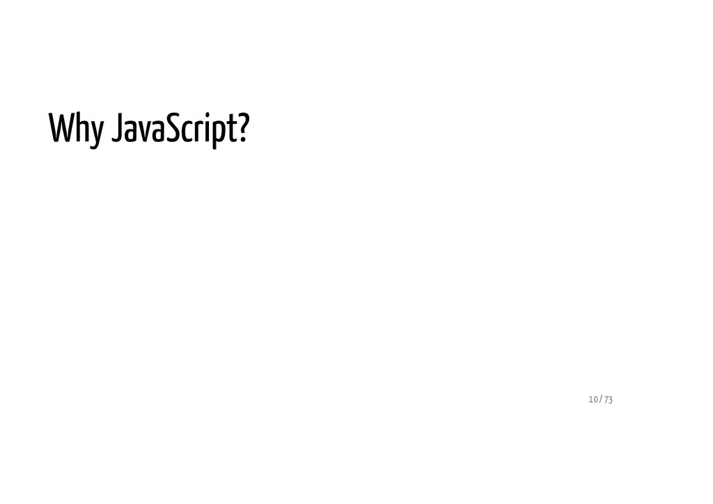 Why JavaScript? 10 / 73