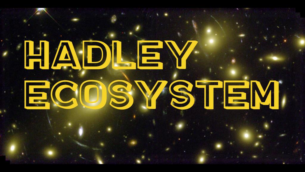 Hadley Ecosystem