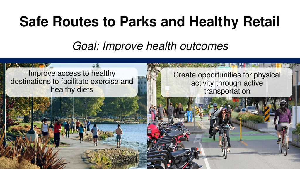 Safe Routes to Parks and Healthy Retail Goal: I...