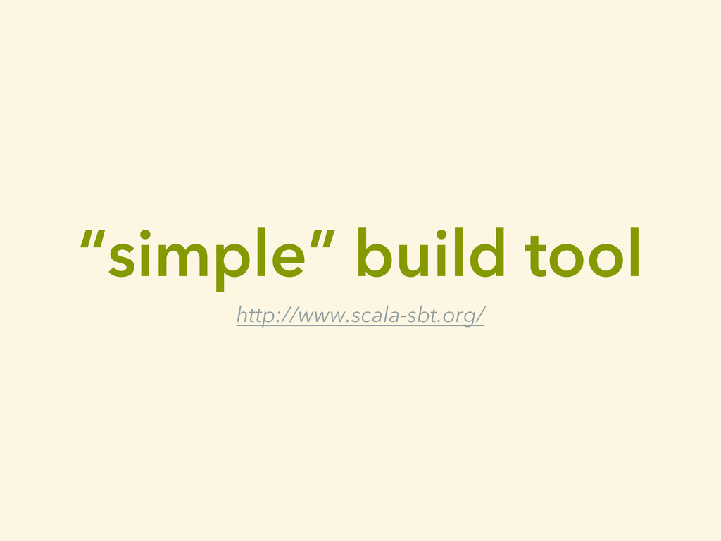 """simple"" build tool http://www.scala-sbt.org/"