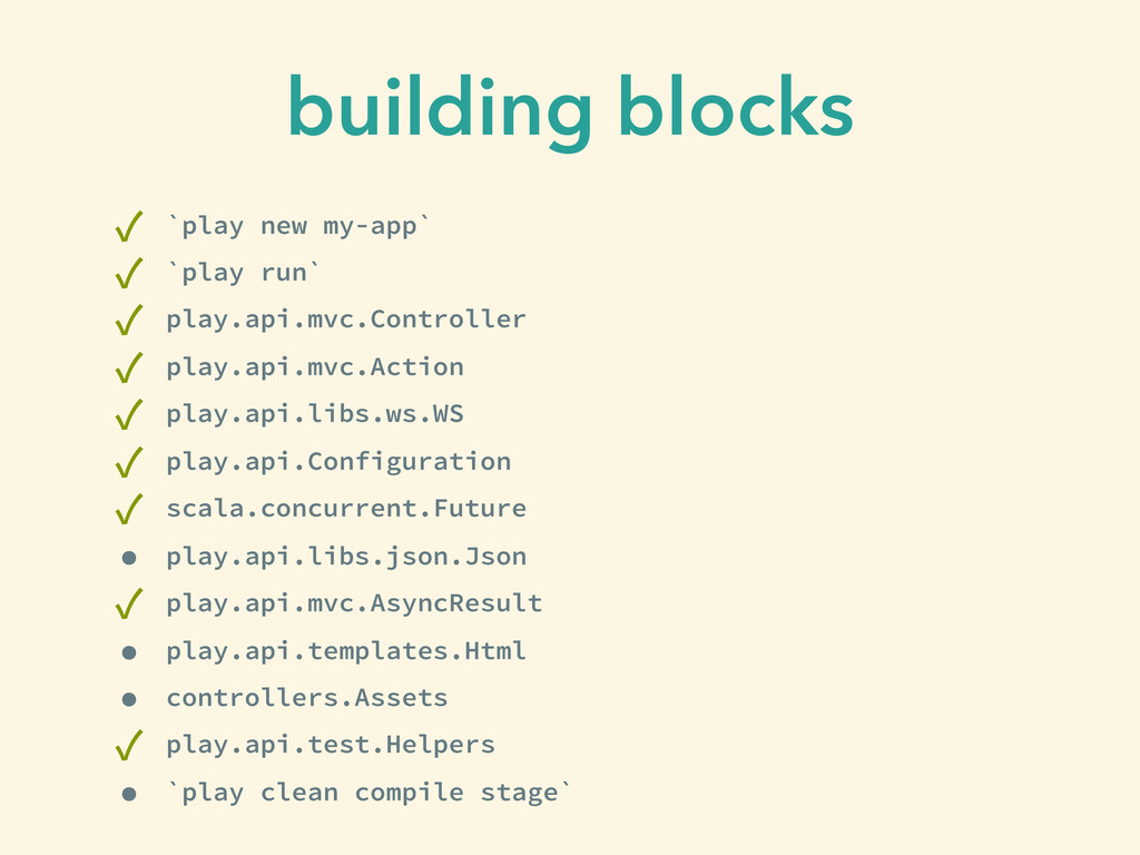 building blocks ✓ `play new my-app` ✓ `play run...