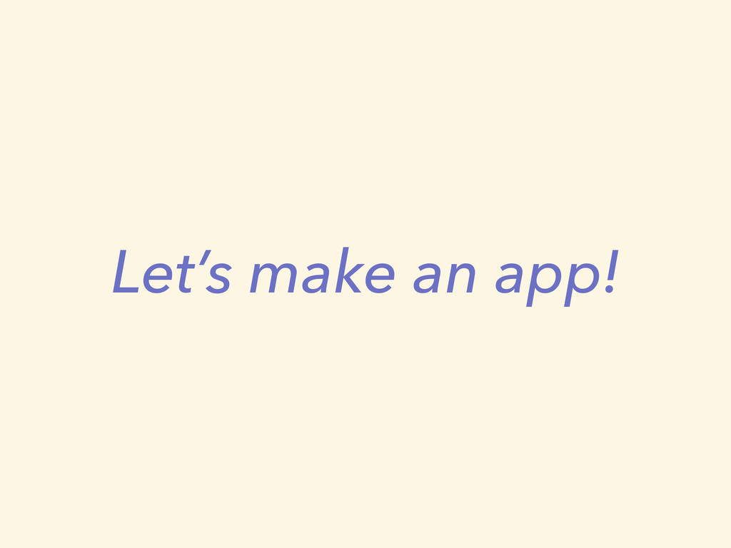 Let's make an app!