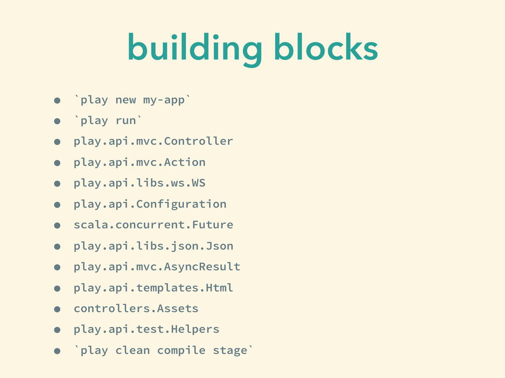 building blocks • `play new my-app` • `play run...