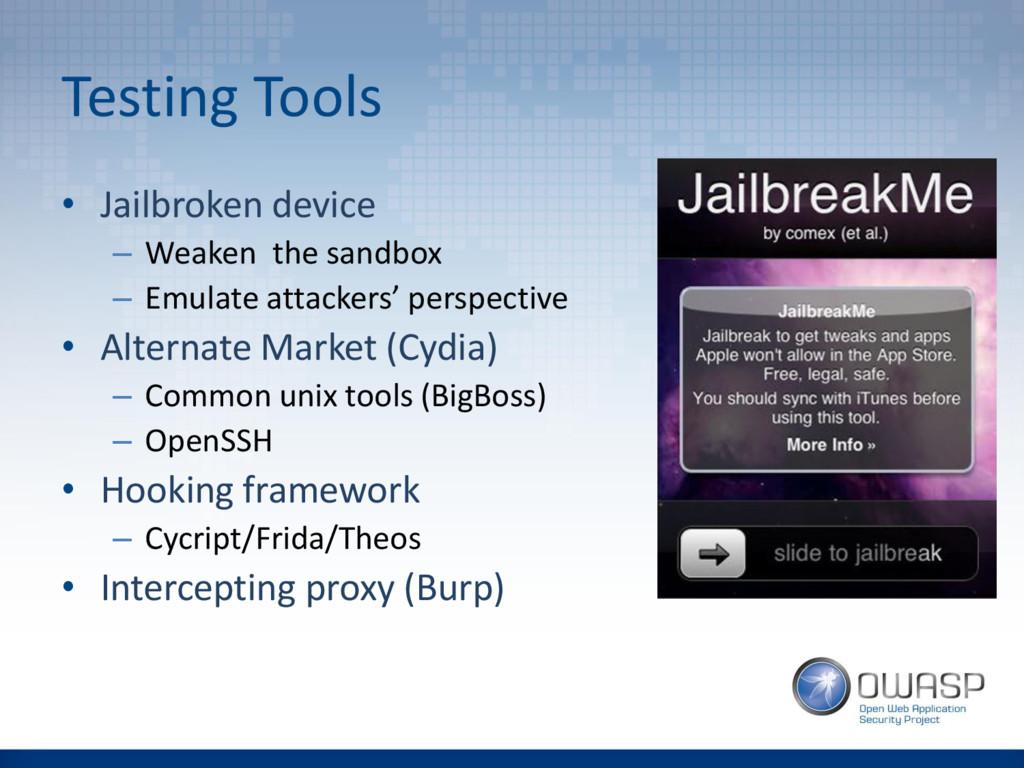 Testing Tools • Jailbroken device – Weaken the ...