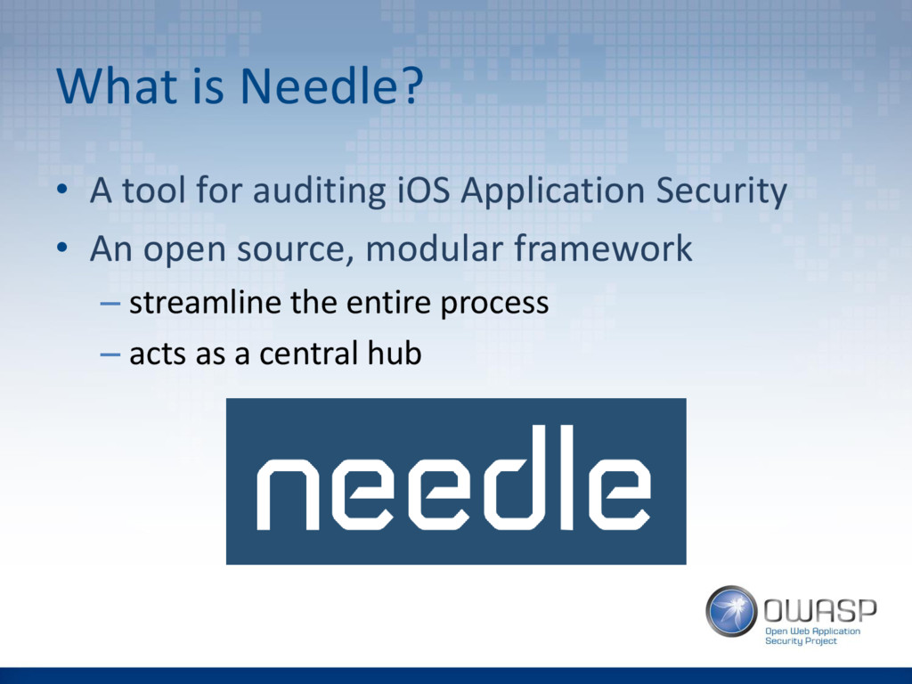 What is Needle? • A tool for auditing iOS Appli...