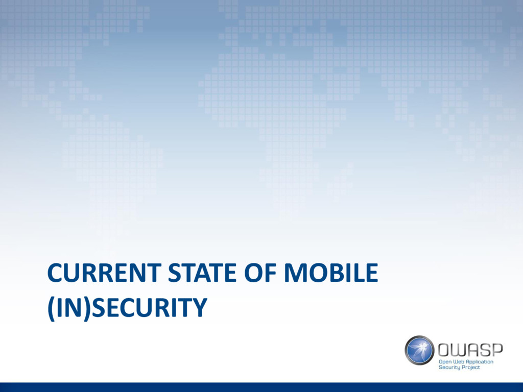 CURRENT STATE OF MOBILE (IN)SECURITY