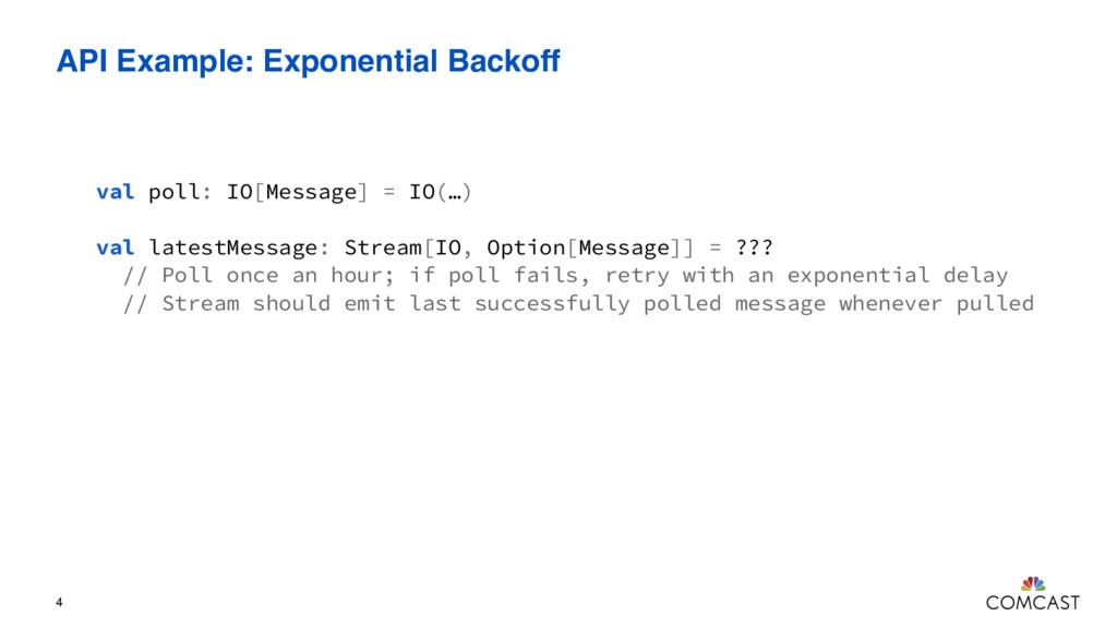API Example: Exponential Backoff 4 val poll: IO...