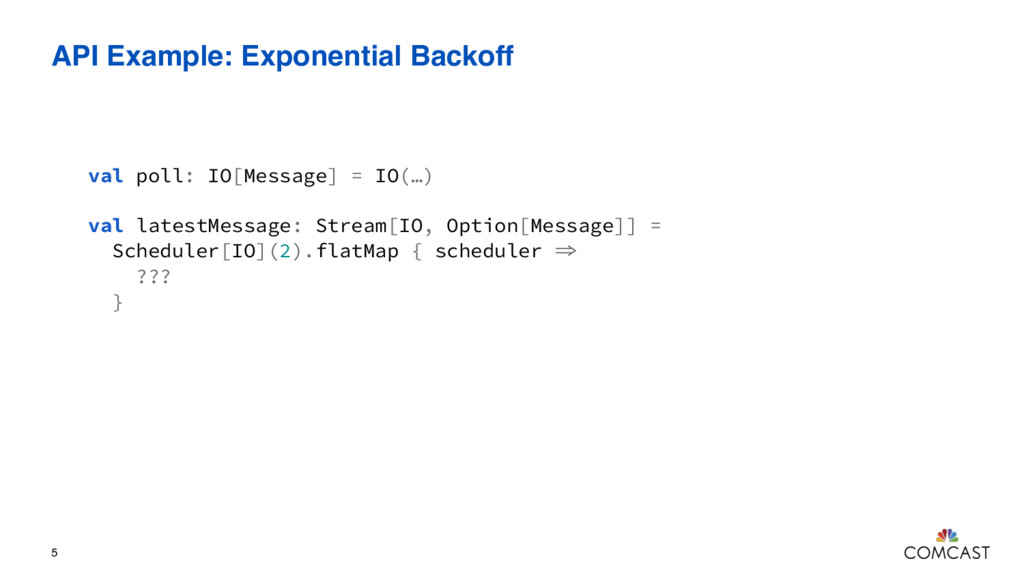 API Example: Exponential Backoff 5 val poll: IO...