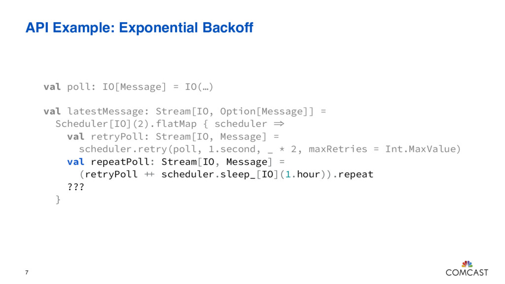 API Example: Exponential Backoff 7 val poll: IO...