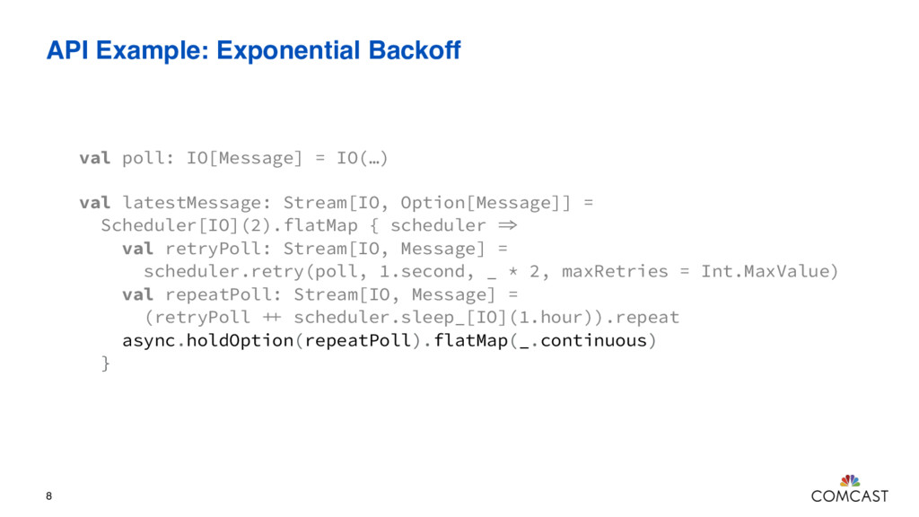 API Example: Exponential Backoff 8 val poll: IO...