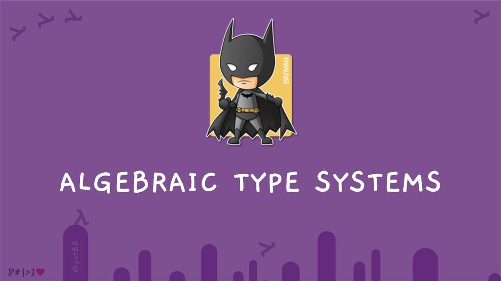 @yot88 ALGEBRAIC TYPE SYSTEMS