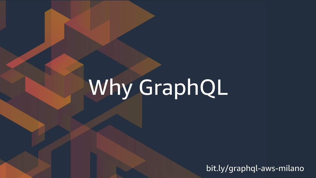 Why GraphQL bit.ly/graphql-aws-milano
