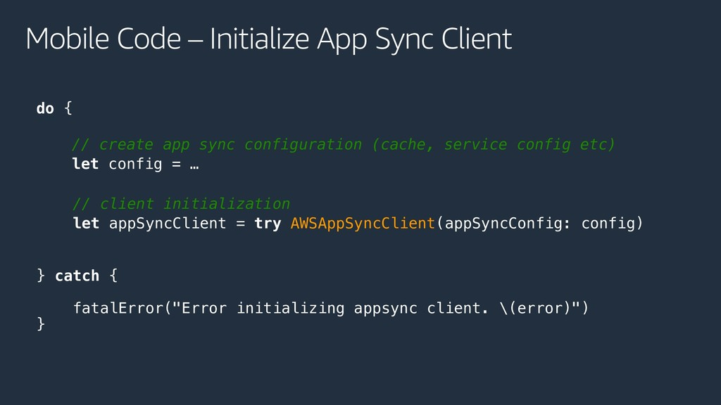 Mobile Code – Initialize App Sync Client do { /...