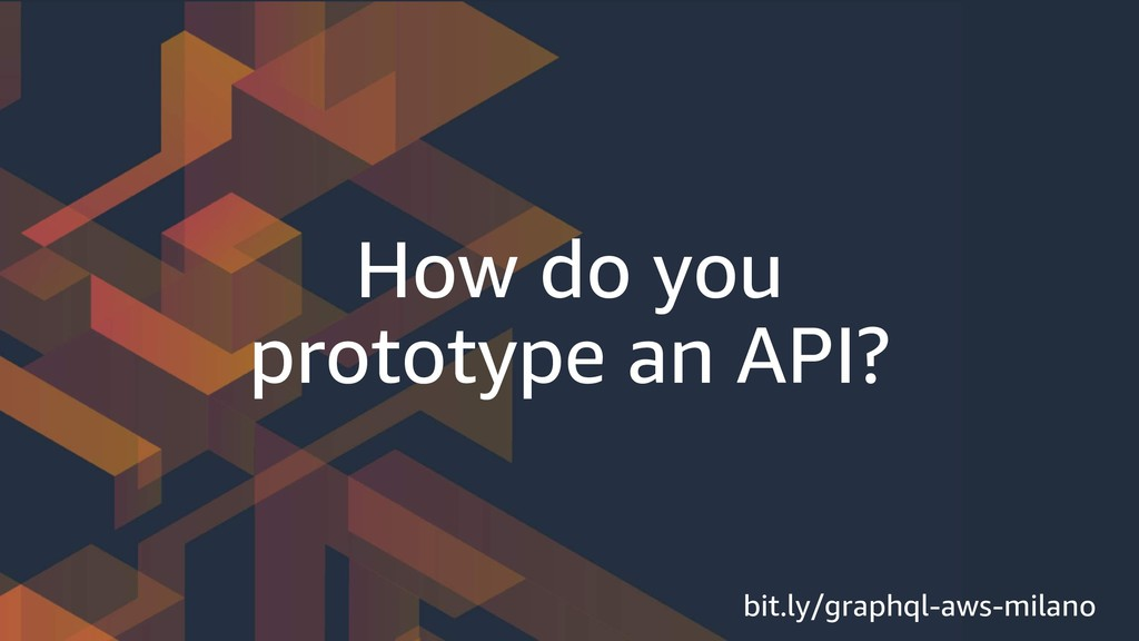 How do you prototype an API? bit.ly/graphql-aws...