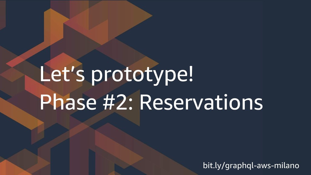Let's prototype! Phase #2: Reservations bit.ly/...