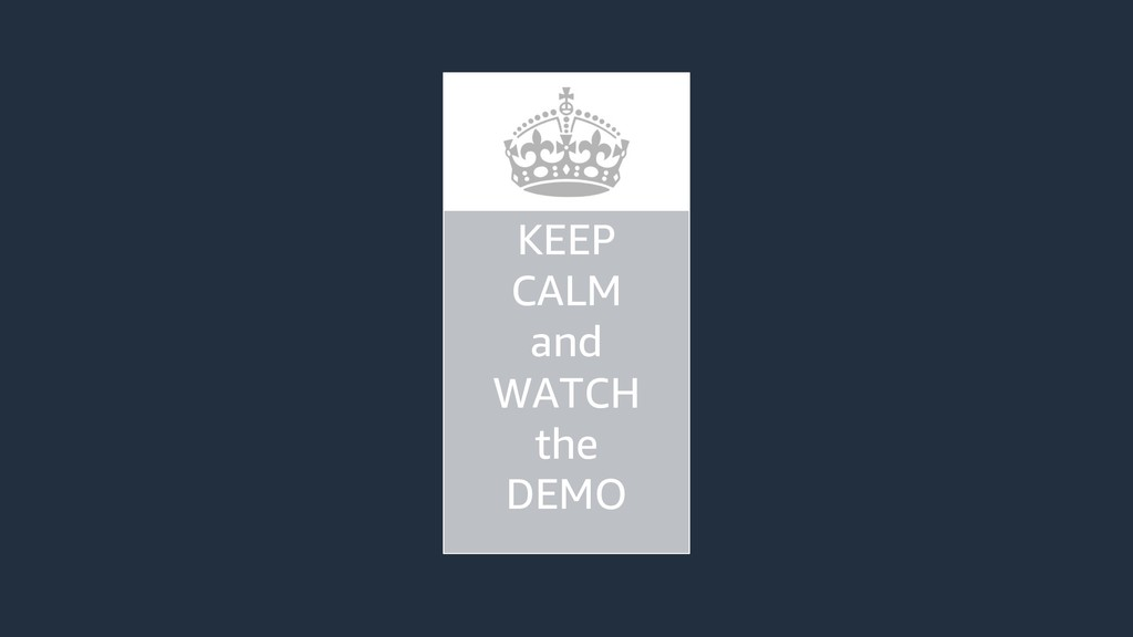 KEEP CALM and WATCH the DEMO
