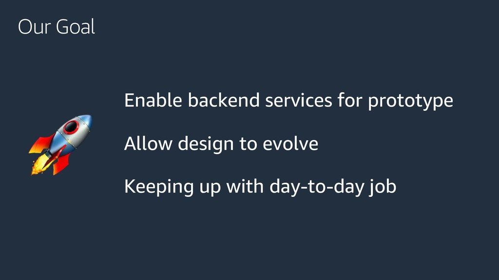 Our Goal Enable backend services for prototype ...