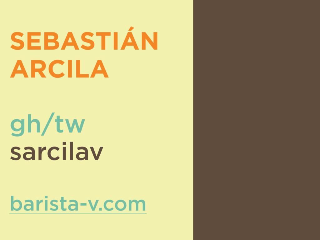 SEBASTIÁN ARCILA gh/tw sarcilav barista-v.com