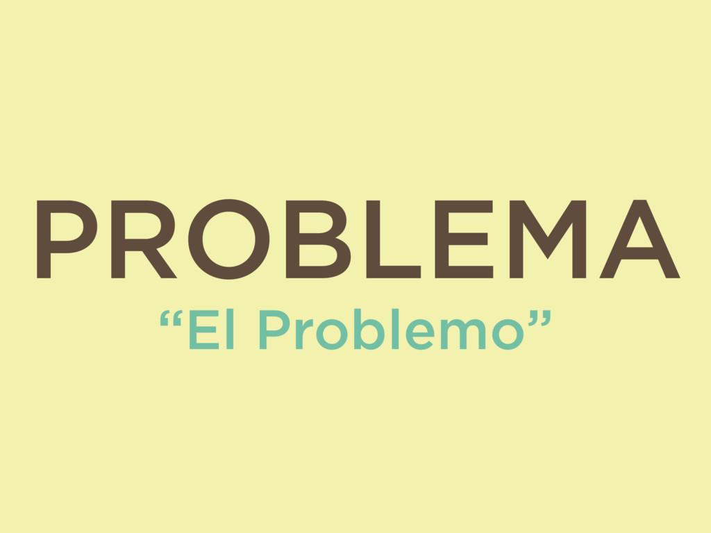 """PROBLEMA """"El Problemo"""""""