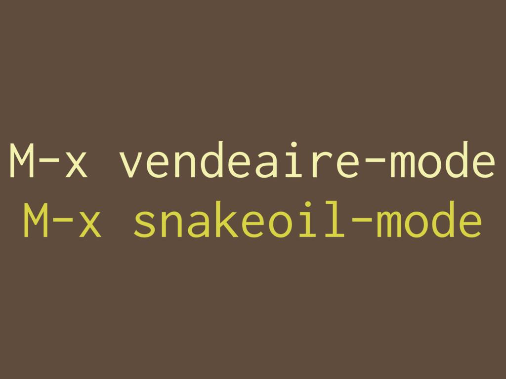 M-x vendeaire-mode M-x snakeoil-mode
