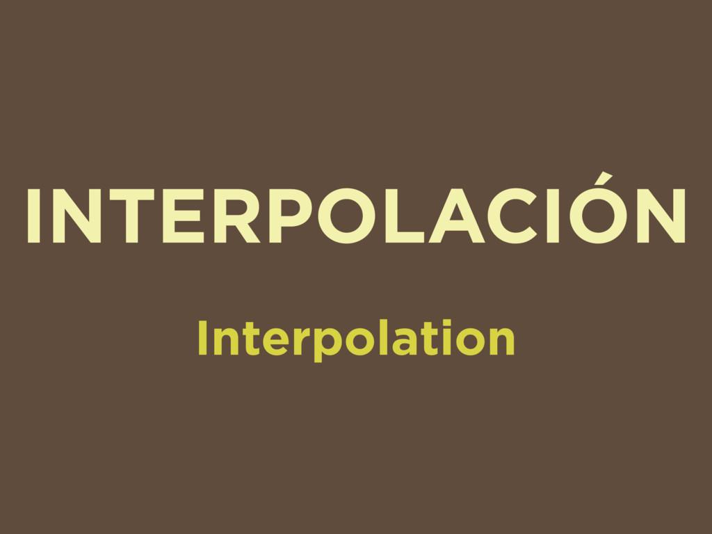 INTERPOLACIÓN Interpolation