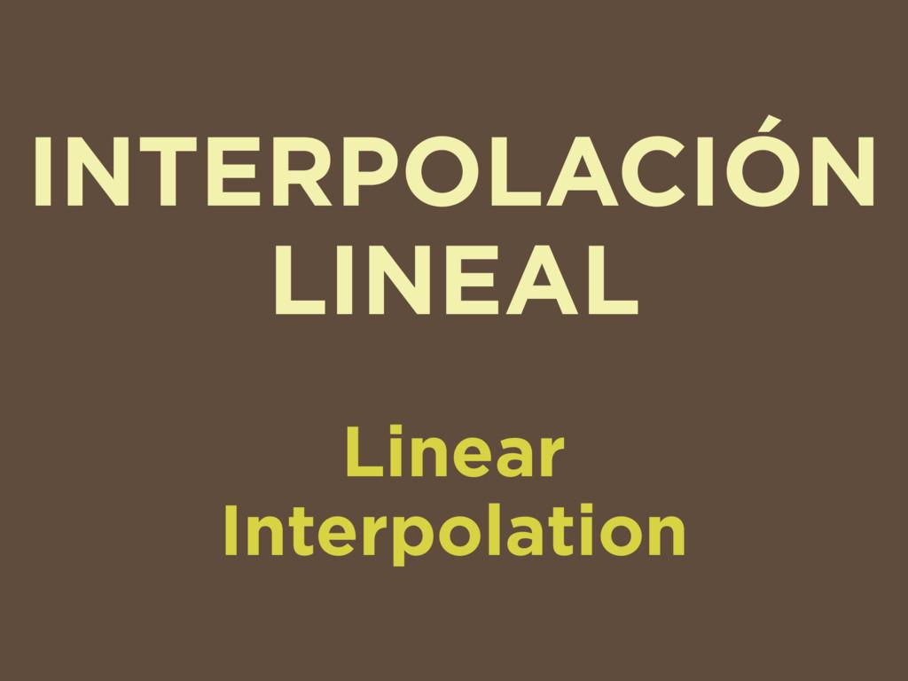 INTERPOLACIÓN LINEAL Linear Interpolation