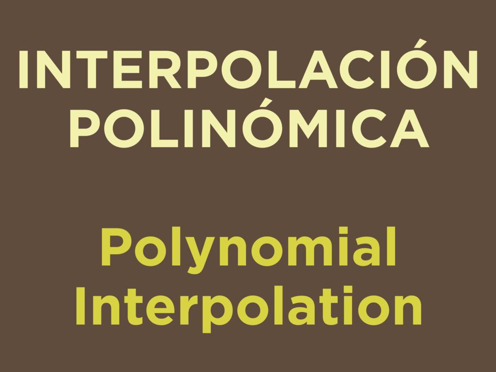 INTERPOLACIÓN POLINÓMICA Polynomial Interpolati...