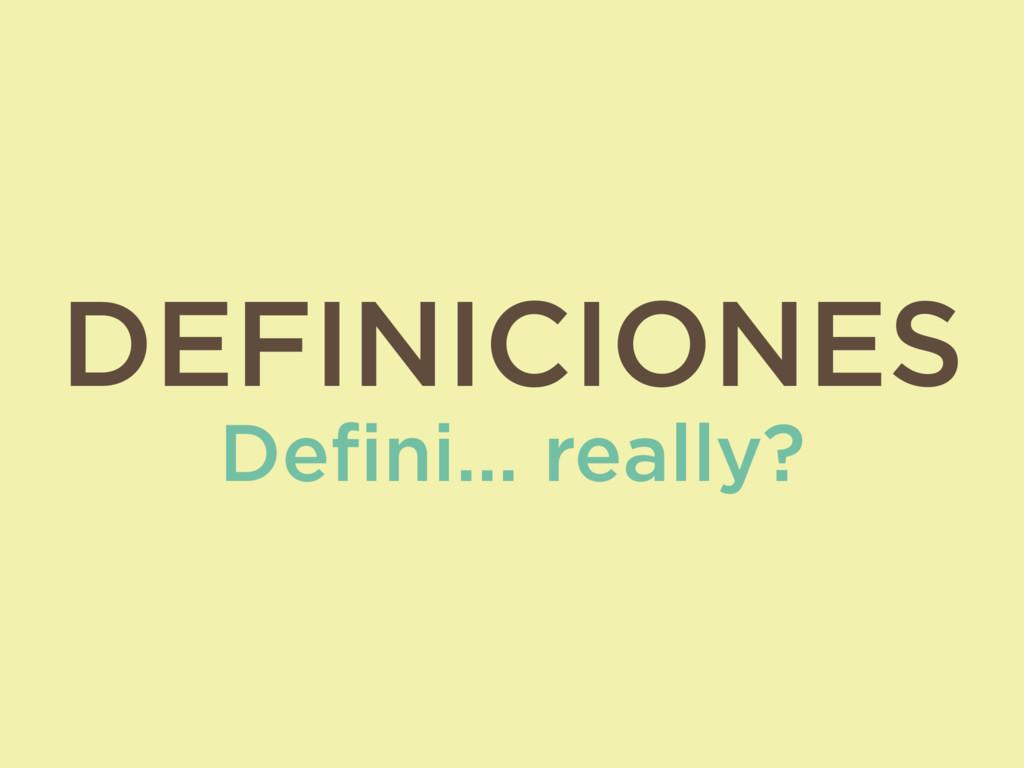 DEFINICIONES Defini… really?