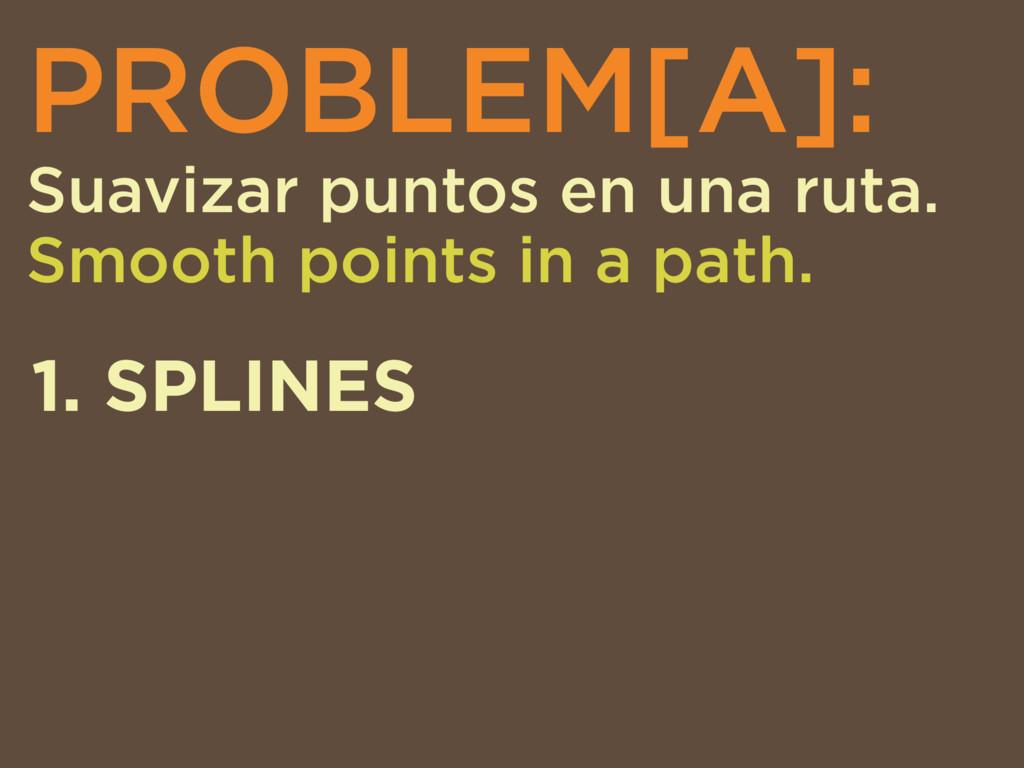 PROBLEM[A]: Suavizar puntos en una ruta. Smooth...