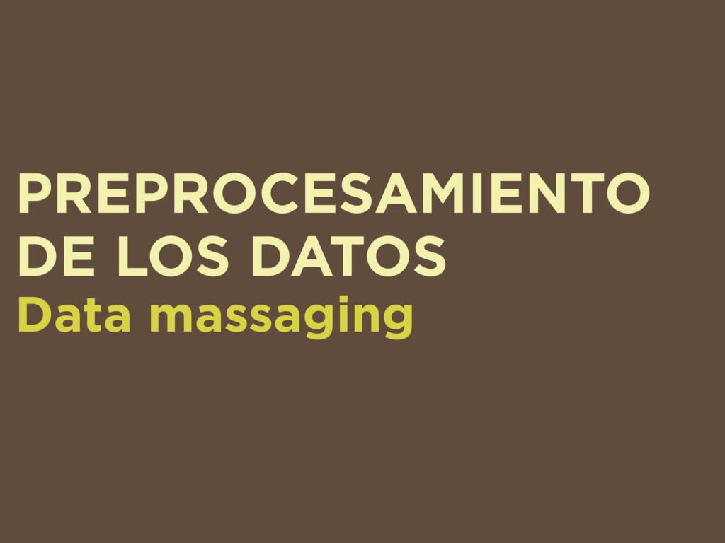 PREPROCESAMIENTO DE LOS DATOS Data massaging