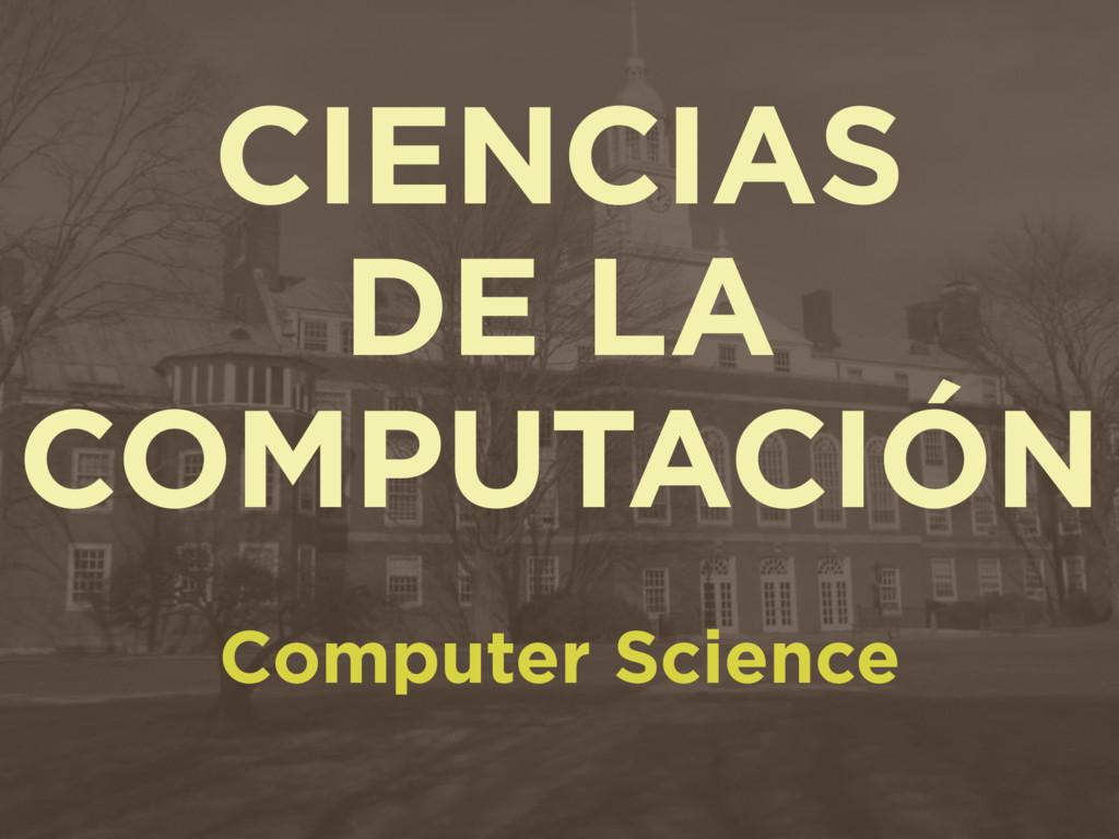 CIENCIAS DE LA COMPUTACIÓN Computer Science