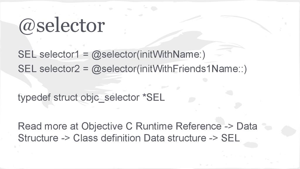 @selector SEL selector1 = @selector(initWithNam...